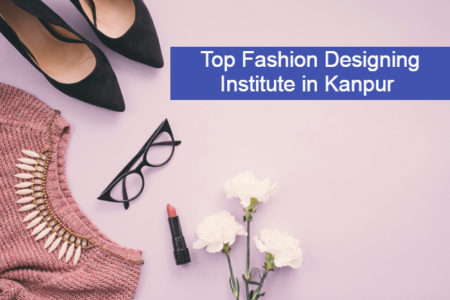 Top Fashion Designing Institute In Kanpur Where You Can Shape Your Better Future My First College List Of Top Colleges In India Universities Courses In India Exams Career Options